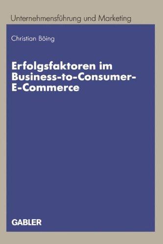 Erfolgsfaktoren im Business-to-Consumer-E-Commerce (Unternehmensführung und Marketing, Band 38)