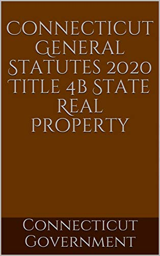 Connecticut General Statutes 2020 Title 4b State Real Property (English Edition)