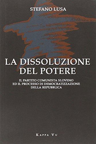 La dissoluzione del potere. Il partito comunista sloveno e il processo di democratizzazione della Repubblica por Stefano Lusa