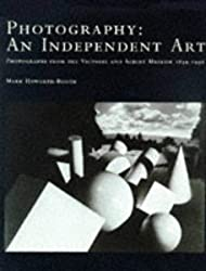 Photography: Independent Art - Photographs from the Victoria and Albert Museum, 1839-1996 by Mark Haworth-Booth (1997-10-31)