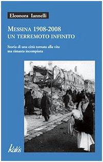 Messina 1908-2008 un terremoto infinito. Storia di una citt tornata alla vita ma rimasta incompiuta