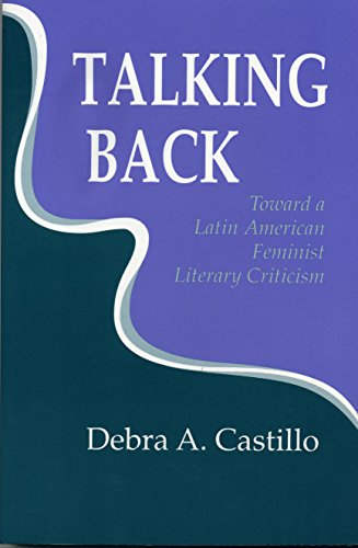 Talking Back: Toward a Latin American Feminist Literary Criticism (Reading Women Writing) por Debra A. Castillo