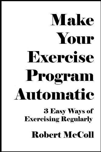 Make Your Exercise Program Automatic: 3 Easy Ways of Exercising Regularly [Article] (English Edition)