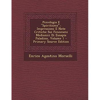 Psicologia E Spiritismo.: Impressioni E Note Critiche Sui Fenomeni Medianici Di Eusapia Paladino, Volume 1
