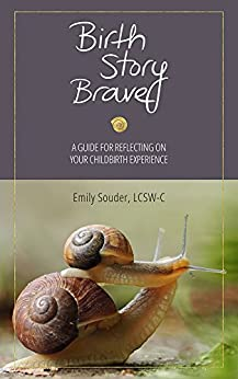 Birth Story Brave: A Guide for Reflecting on Your Childbirth Experience (English Edition) di [Souder, Emily]