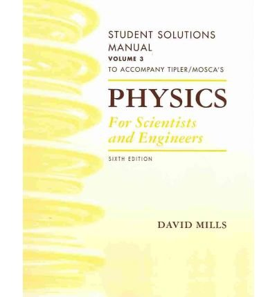 [(Student Solutions Manual, Volume 3 for Tipler and Mosca's Physics for Scientists and Engineers)] [ By (author) David Mills, By (author) Paul Allen Tipler, By (author) University Gene Mosca ] [October, 2007]