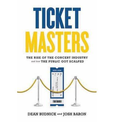-ticket-masters-the-rise-of-the-concert-industry-and-how-the-public-got-scalped-by-budnick-dean-auth