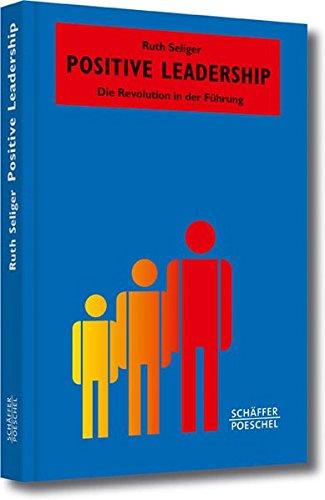 Positive Leadership: Die Revolution in der Führung (Systemisches Management)