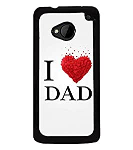 Fuson Premium 2D Back Case Cover I love Dad With Black Background Degined For HTC One M7::HTC M7