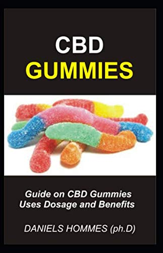 CBD GUMMIES: The complete comprehensive guide to using cbd gummies for anxiety, insomnia, pain relief and general wellness (Kids Gummy Vitamin)