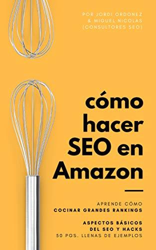 Cómo hacer SEO en Amazon: 72 páginas donde aprenderás a destacar tus productos en los resultados de búsqueda de Amazon por Jordi Ordóñez