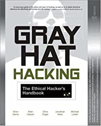 Gray Hat Hacking : The Ethical Hacker's Handbook by Shon Harris (2004-11-09)