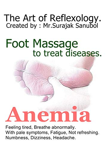 Anemia: The Art of Reflexology. Episode 44. Foot massage to treat Anemia. (English Edition) (Shop Body Oil The Face)