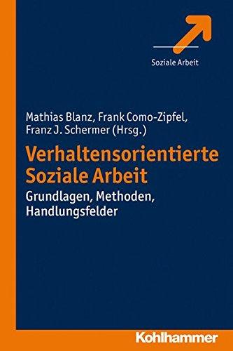 Verhaltensorientierte Soziale Arbeit: Grundlagen, Methoden, Handlungsfelder