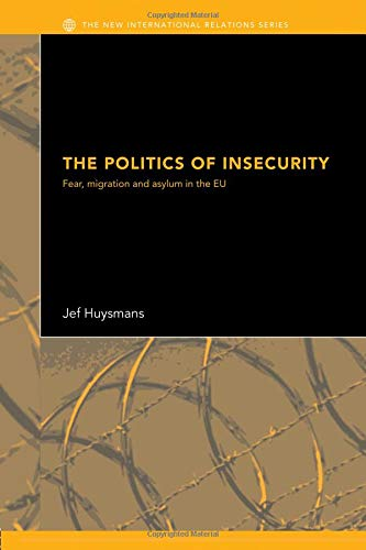 The Politics of Insecurity: Fear, Migration and Asylum in the EU (New International Relations)