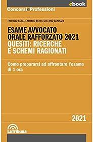Esame avvocato. Orale rafforzato 2021: Quesiti: ricerche e schemi ragionati