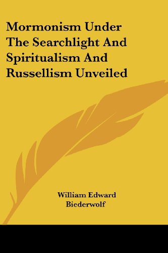 Mormonism Under the Searchlight and Spiritualism and Russellism Unveiled