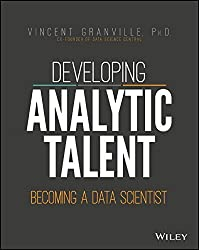 Developing Analytic Talent: Becoming a Data Scientist by Vincent Granville (2014-05-09)