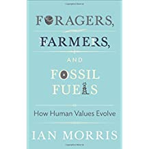 Foragers, Farmers, and Fossil Fuels: How Human Values Evolve (The University Center for Human Values Series) by Morris, Ian (2015) Gebundene Ausgabe