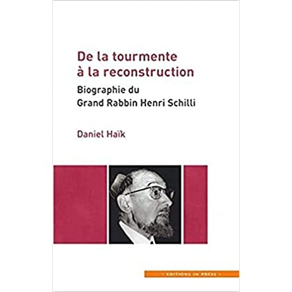 De la tourmente à la reconstruction : Biographie du Grand Rabbin Henri Schilli