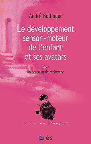 Le développement sensori-moteur de l'enfant et ses avatars : Un parcours de recherche