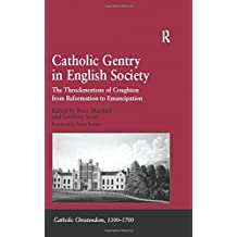 Catholic Gentry in English Society: The Throckmortons of Coughton from Reformation to Emancipation: 5 (Catholic Christendom, 1300-1700)