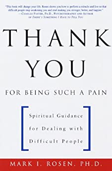 Thank You for Being Such a Pain: Spiritual Guidance for Dealing with Difficult People by [Rosen, Mark]