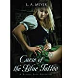 [ Curse of the Blue Tattoo: Being an Account of the Misadventures of Jacky Faber, Midshipman and Fine Lady[ CURSE OF THE BLUE TATTOO: BEING AN ACCOUNT OF THE MISADVENTURES OF JACKY FABER, MIDSHIPMAN AND FINE LADY ] By Meyer, Louis A. ( Author )Jun-01-2004 Paperback