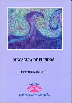 Mecánica de Fluídos (Manuales) por Fernando López Peña