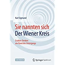 Sie nannten sich Der Wiener Kreis: Exaktes Denken am Rand des Untergangs (German Edition)