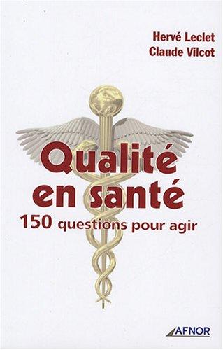Qualité en santé: 150 questions pour agir par Hervé Leclet
