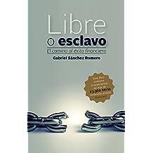 Libre o esclavo: El camino al éxito financiero (Spanish Edition)