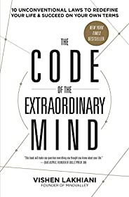 The Code of the Extraordinary Mind : 10 Unconventional Laws to Redefine Your Life and Succeed on Your Own Term
