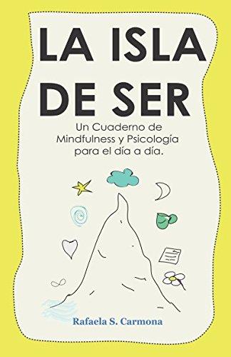 La Isla de Ser: Cuaderno de Mindfulness y Psicologia para el dia a dia. epub