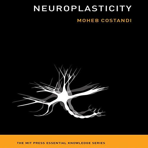 Neuroplasticity: The MIT Press Essential Knowledge Series