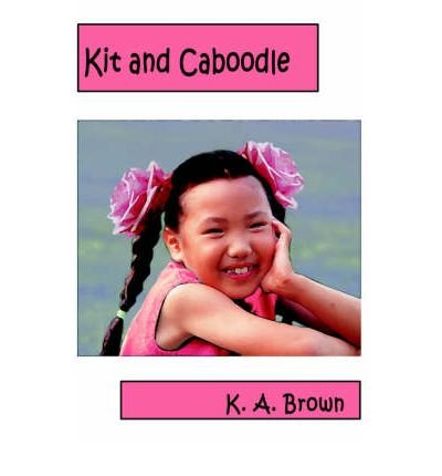 [(Kit and Caboodle)] [ By (author) K A Brown ] [April, 2005] -