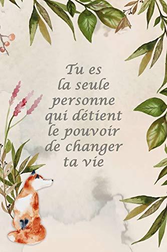 Carnet de Notes: Tu es la seule personne qui détient le pouvoir de changer ta vie - Petit journal personnel de 121 pages lignées