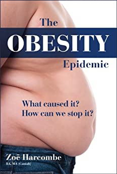 The Obesity Epidemic: What Caused It? How Can We Stop It? by [Harcombe, Zoe]