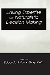 Linking Expertise and Naturalistic Decision Making (Expertise: Research and Applications) (Expertise: Research and Applications Series)