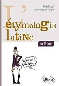 L'Étymologie Latine en Fiches par Michel Rival