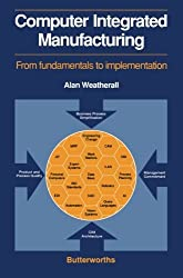 Computer Integrated Manufacturing: From Fundamentals to Implementation by Alan Weatherall (1988-01-01)