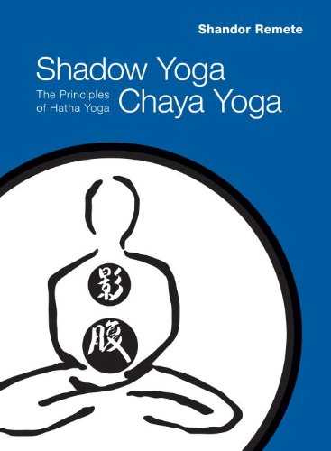 Shadow Yoga, Chaya Yoga: The Principles of Hatha Yoga ...