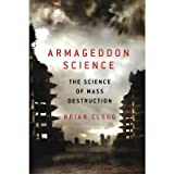 Armageddon Science The Science of Mass Destruction by Clegg, Brian ( AUTHOR ) Jan-01-2013 Paperback