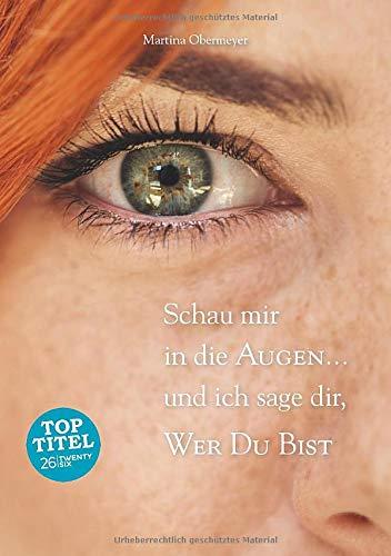 Schau mir in die Augen ... und ich sage dir, wer Du bist: Einführung in die psychologische Irisdiagnostik