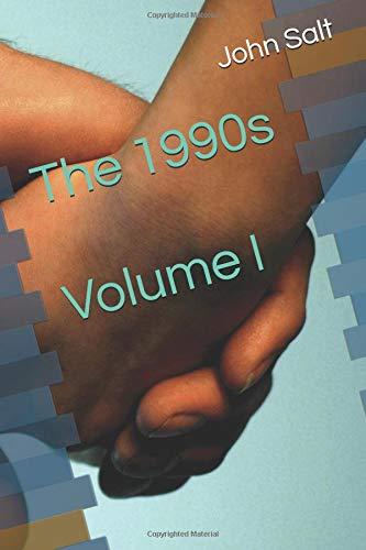 The 1990s: Volume I por John Salt