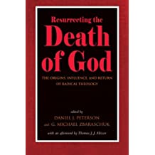 Resurrecting the Death of God: The Origins, Influence, and Return of Radical Theology