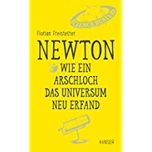 Newton - Wie ein Arschloch das Universum neu erfand