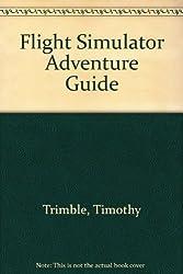 Adventures in Flight Simulator: The Ultimate Desktop Pilot's Guide by Trimble, Timothy (1994) Paperback