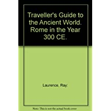 Traveller's Guide to the Ancient World. Rome in the Year 300 CE.