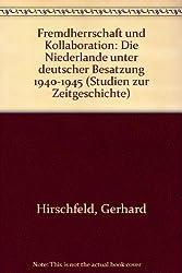 Fremdherrschaft und Kollaboration -  Die Niederlande unter deutscher Besatzung 1940 - 1945 (Studien zur Zeitgeschichte, Band 25)